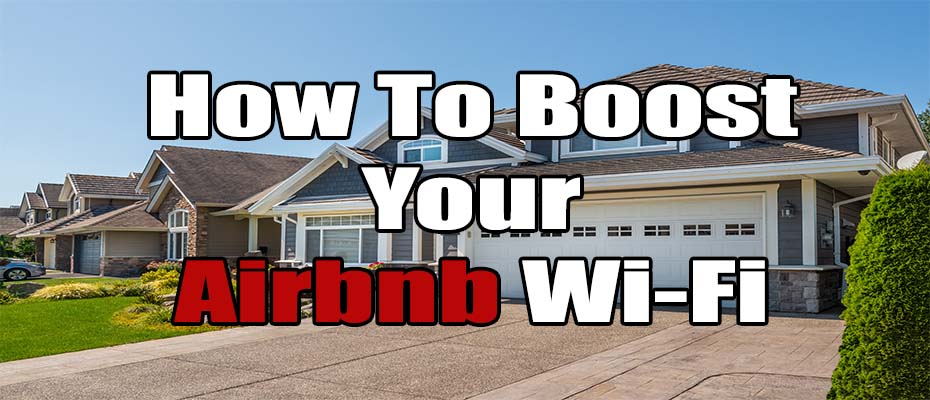 How To Boost Your Airbnb Wifi - 8 Ways To Increase Speed ...